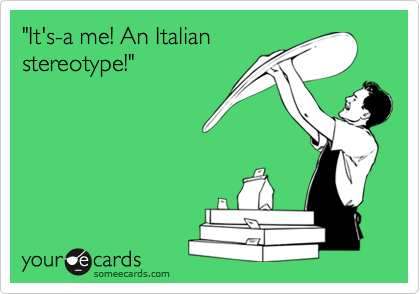 """It's-a me! An Italian stereotype!"""