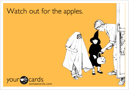 Watch out for the apples.
