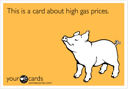 This is a card about high gas prices.