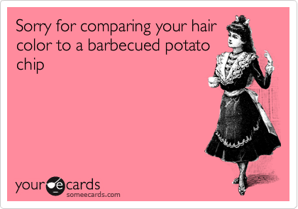 Sorry for comparing your hair color to a barbecued potato chip
