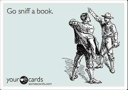 Go sniff a book.