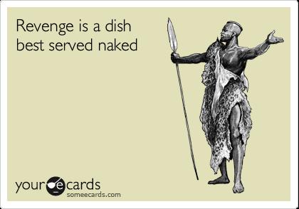 Revenge is a dish best served naked