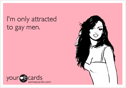 I'm only attracted  to gay men.