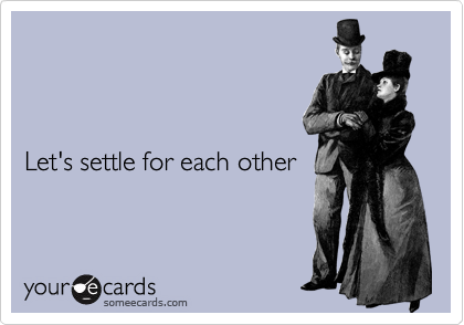 Let's settle for each other