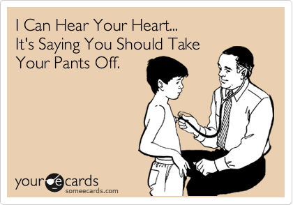 I Can Hear Your Heart... It's Saying You Should Take Your Pants Off.