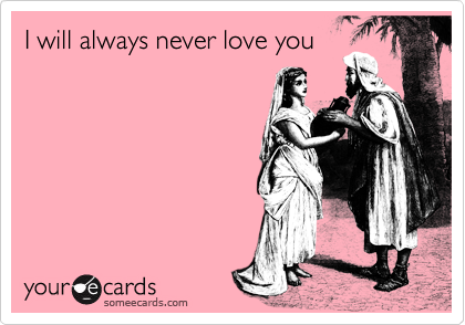 I will always never love you