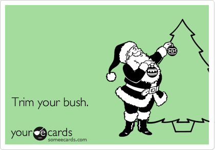 Trim your bush.