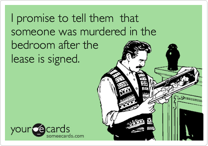 I promise to tell them  that someone was murdered in the bedroom after the