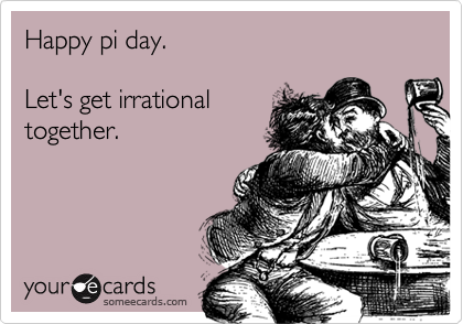 Happy pi day.  Let's get irrational together.