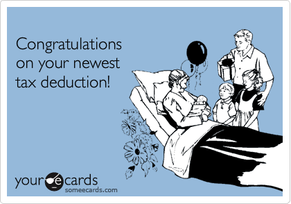 someecards.com - Congratulations on your newest tax deduction!