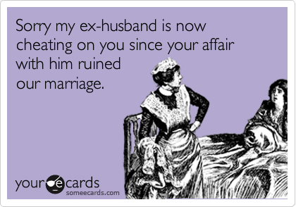 Sorry My Ex Husband Is Now Cheating On You Since Your Affair With