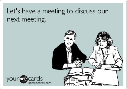 Image result for lets have a meeting about the meeting