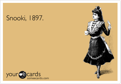 someecards.com - Snooki, 1897.