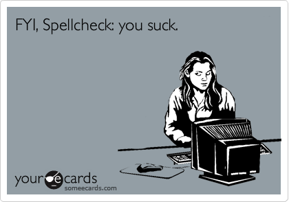 FYI, Spellcheck: you suck.