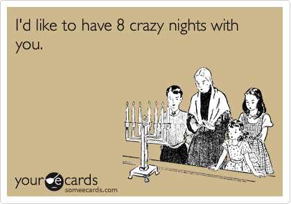 I'd like to have 8 crazy nights with you.