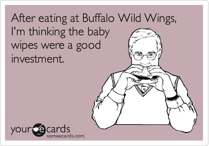 After eating at Buffalo Wild Wings, I'm thinking the baby wipes were a good investment.