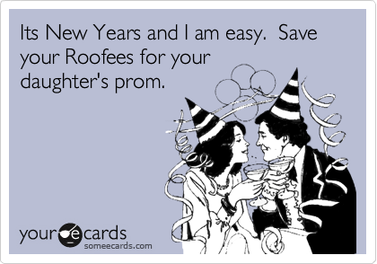 Its New Years and I am easy.  Save your Roofees for your daughter's prom.