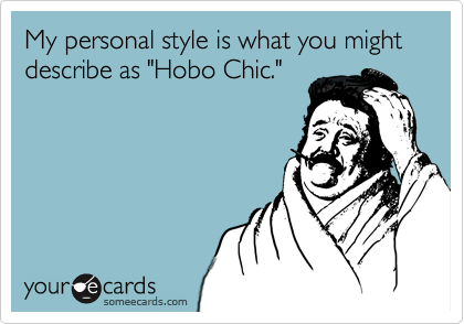 """My personal style is what you might describe as """"Hobo Chic."""""""