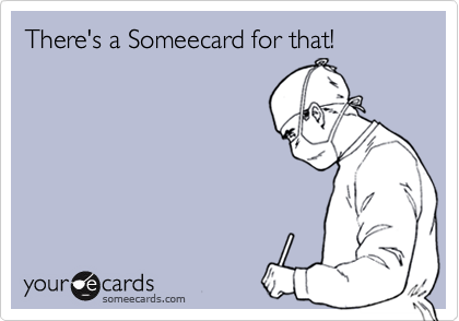 There's a Someecard for that!