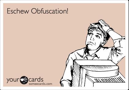 Eschew Obfuscation!