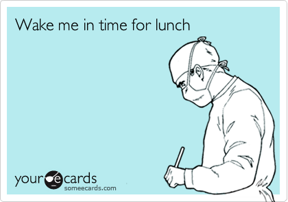 Wake me in time for lunch