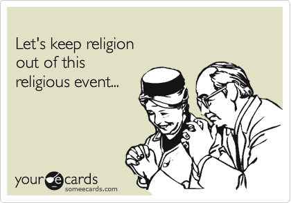 Let's keep religion  out of this  religious event...