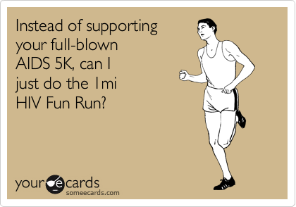 Instead of supporting your full-blown  AIDS 5K, can I just do the 1mi  HIV Fun Run?