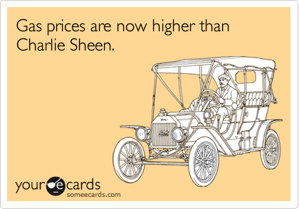 Gas prices are now higher than Charlie Sheen.