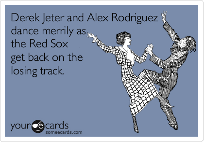 Derek Jeter and Alex Rodriguez dance merrily as the Red Sox get back on the losing track.
