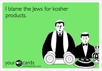 I blame the Jews for kosher products.