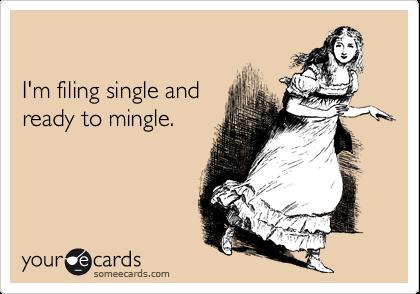 I'm filing single and ready to mingle.