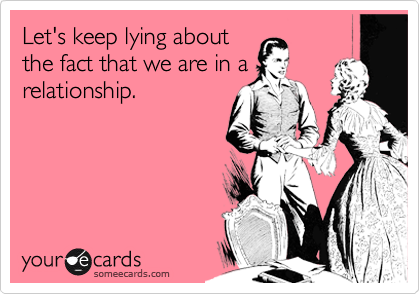 Let's keep lying about the fact that we are in a relationship.