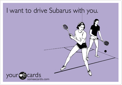 I want to drive Subarus with you.