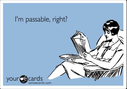 I'm passable, right?