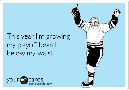 This year I'm growing my playoff beard below my waist.