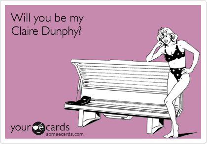 Will you be my  Claire Dunphy?