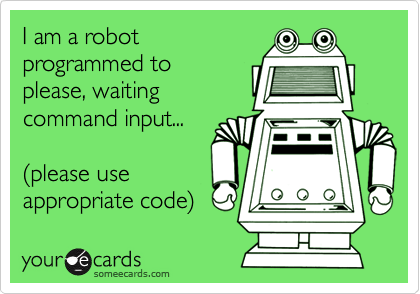 I am a robot programmed to  please, waiting command input...  %28please use appropriate code%29