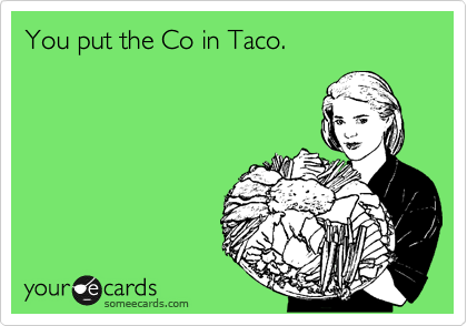 You put the Co in Taco.