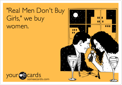 """Real Men Don't Buy Girls,"" we buy women."