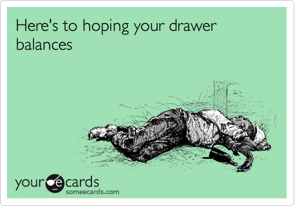 Here's to hoping your drawer balances
