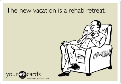 The new vacation is a rehab retreat.