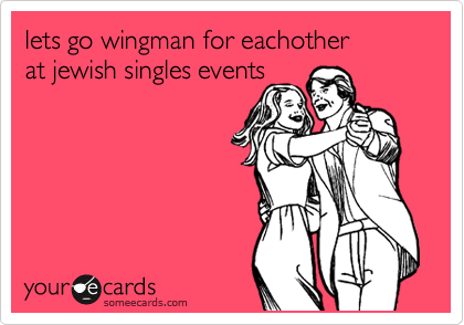 lets go wingman for eachother  at jewish singles events