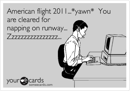 American flight 2011...*yawn*  You are cleared for napping on runway... Zzzzzzzzzzzzzzzz...