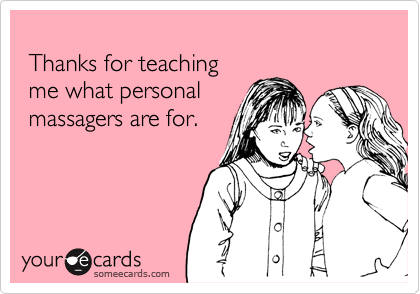 Thanks for teaching  me what personal  massagers are for.