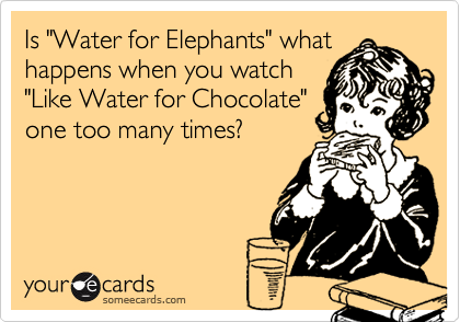 """Is """"Water for Elephants"""" what happens when you watch """"Like Water for Chocolate"""" one too many times?"""