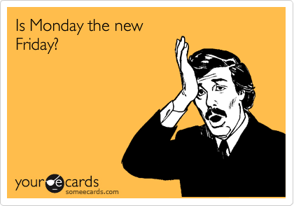 Is Monday the new Friday?