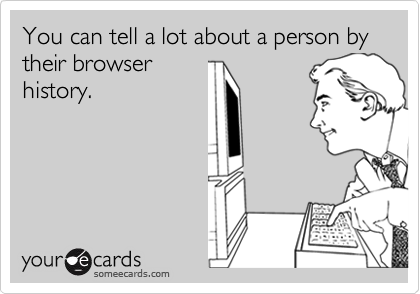 You can tell a lot about a person by their browser history.