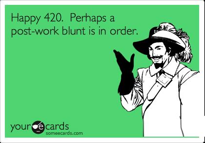 Happy 420.  Perhaps a post-work blunt is in order.