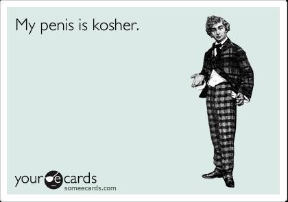 My penis is kosher.