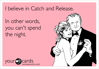 I believe in Catch and Release.    In other words,   you can't spend   the night.